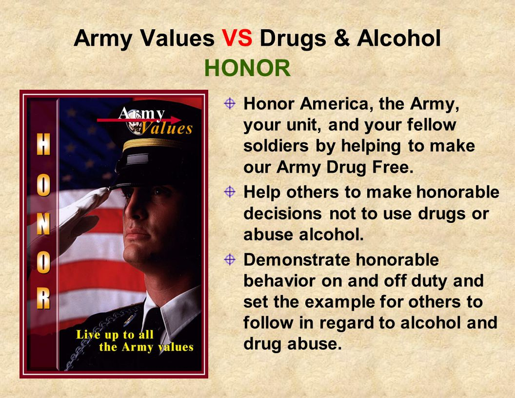 Army Values VS Drugs & Alcohol Exhibit Selfless Service by encouraging others not to abuse alcohol and other drugs.