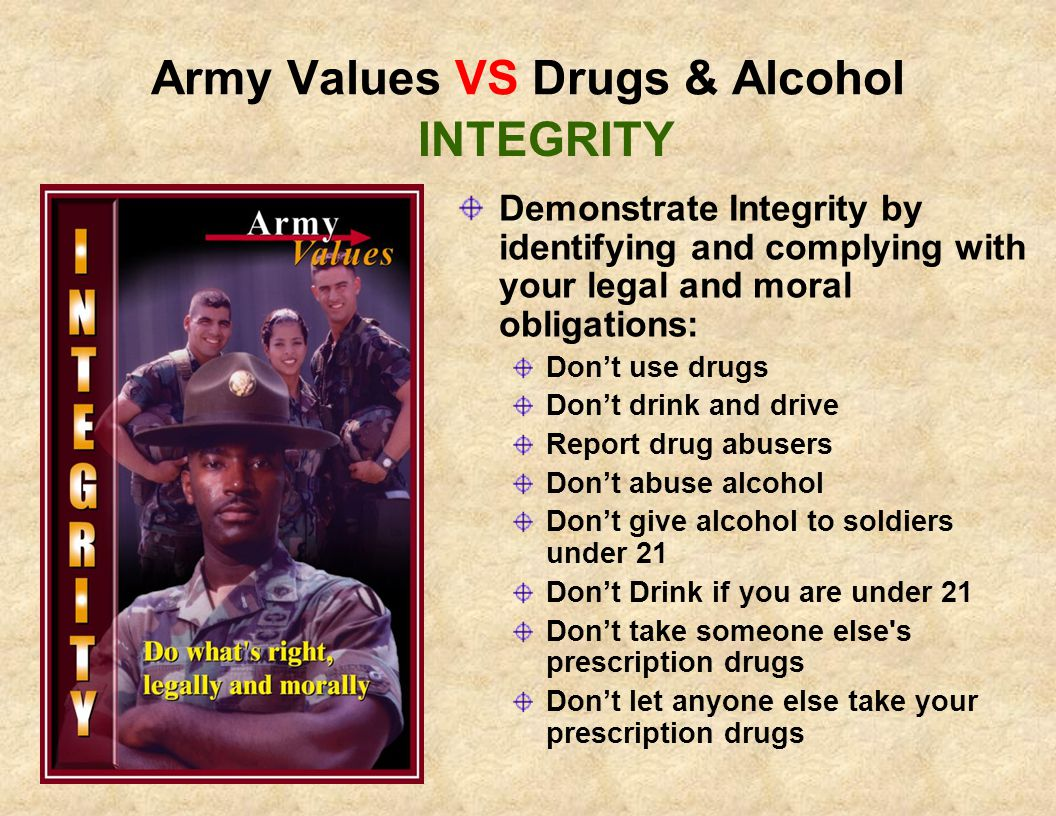 Army Values VS Drugs & Alcohol Honor America, the Army, your unit, and your fellow soldiers by helping to make our Army Drug Free.
