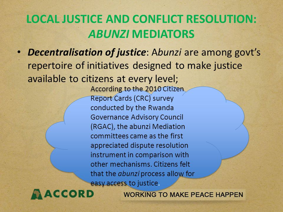 LOCAL JUSTICE AND CONFLICT RESOLUTION: ABUNZI MEDIATORS Decentralisation of justice: Abunzi are among govt's repertoire of initiatives designed to mak