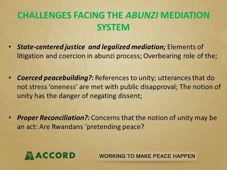 CHALLENGES FACING THE ABUNZI MEDIATION SYSTEM State-centered justice and legalized mediation; Elements of litigation and coercion in abunzi process; O