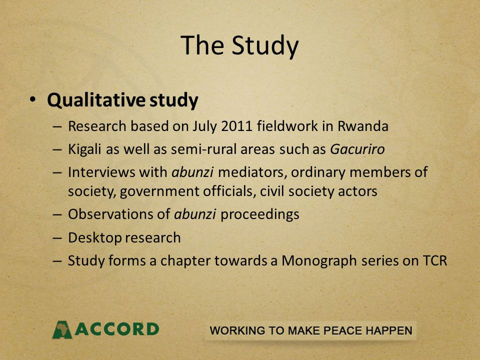 The Study Qualitative study – Research based on July 2011 fieldwork in Rwanda – Kigali as well as semi-rural areas such as Gacuriro – Interviews with