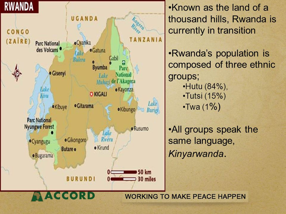 Known as the land of a thousand hills, Rwanda is currently in transition Rwanda's population is composed of three ethnic groups; Hutu (84%), Tutsi (15
