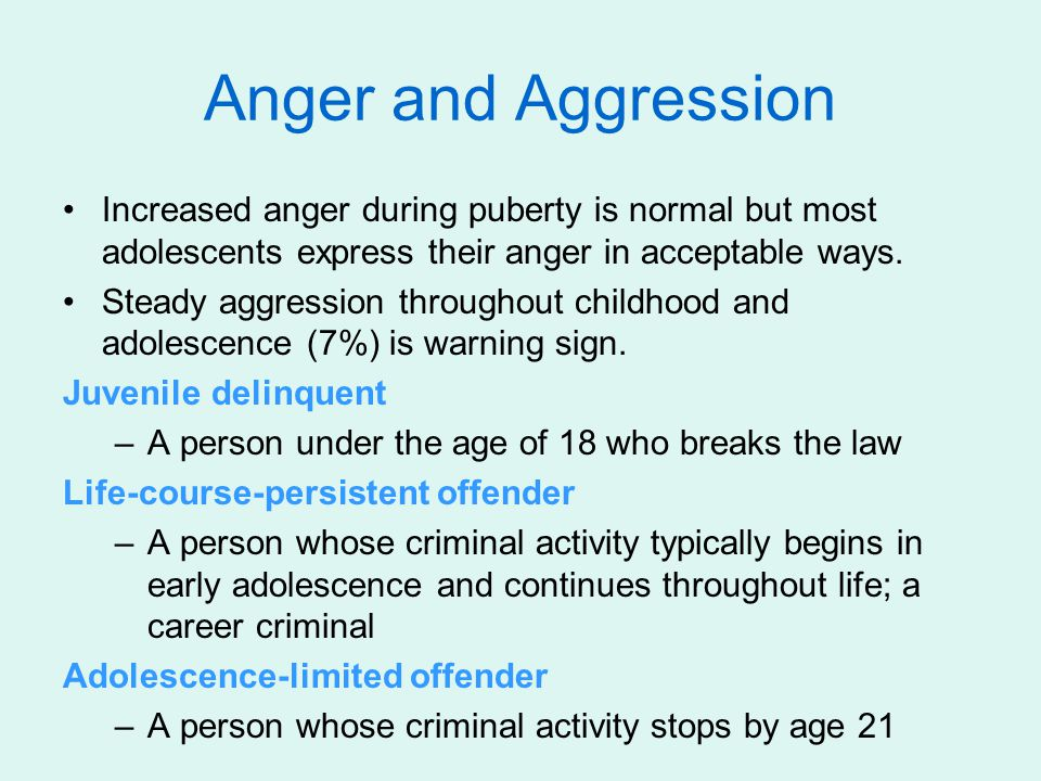 Anger and Aggression Increased anger during puberty is normal but most adolescents express their anger in acceptable ways. Steady aggression throughou