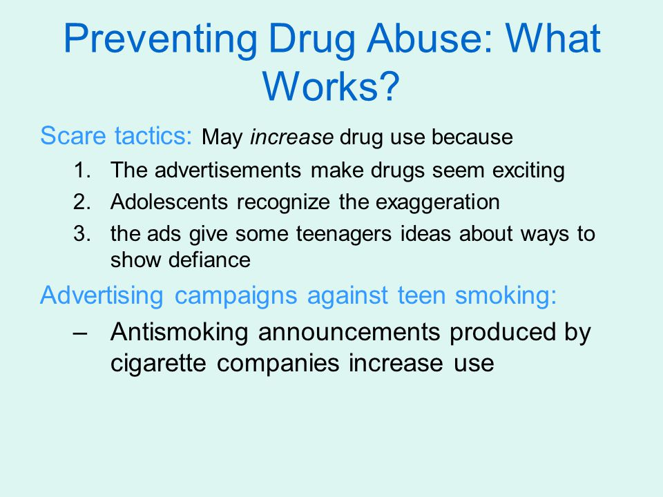 Scare tactics: May increase drug use because 1.The advertisements make drugs seem exciting 2.Adolescents recognize the exaggeration 3.the ads give som