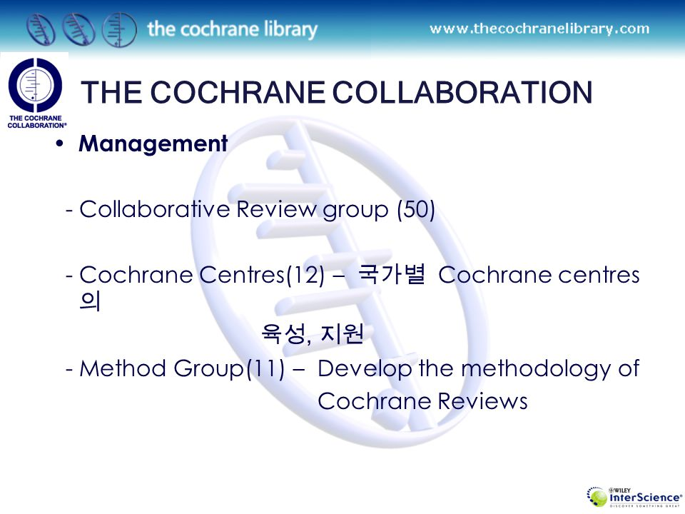 The Cochrane Database of Methodology Reviews (CDMR) 20 Systemic Review Contains Methodology reviews & Protocols prepared by the metho- dological review group Ex ) Strategies to improve recruitment to research studies The Cochrane Methodology Register 7,484 Records Bibliographic information on articles and books on the sci- ence of review research, and a prospective register of methodol- ogical studies.The methods used in the conduct of controlled trials.