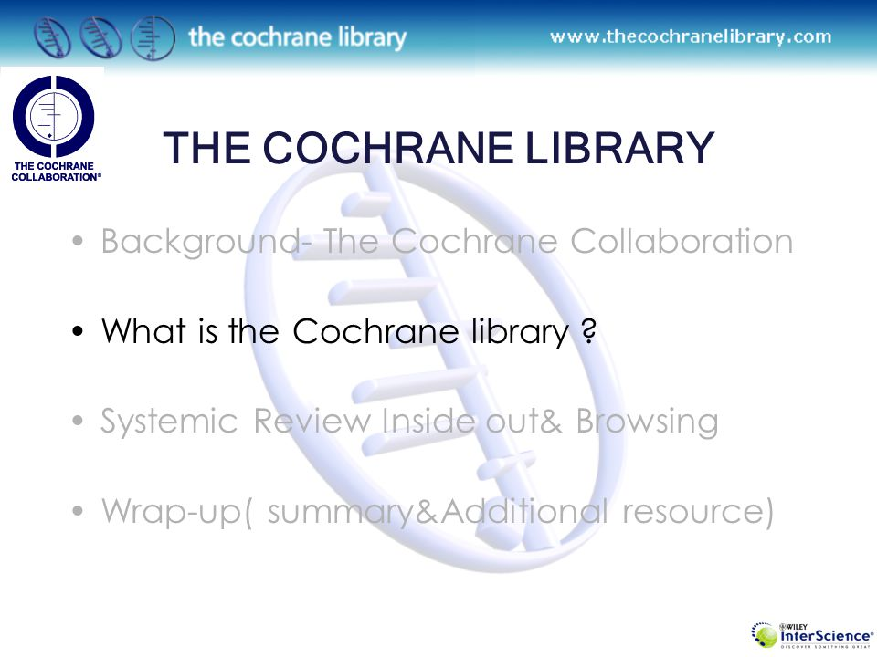 THE COCHRANE LIBRARY Background- The Cochrane Collaboration What is the Cochrane library .