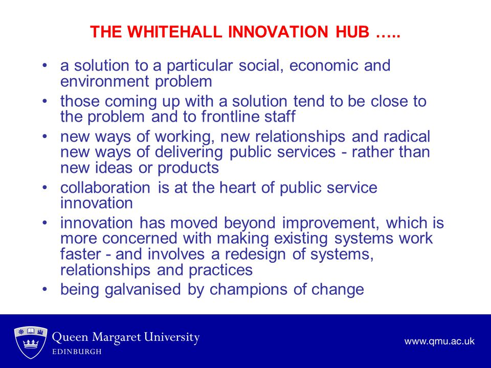 THE WHITEHALL INNOVATION HUB ….. a solution to a particular social, economic and environment problem those coming up with a solution tend to be close