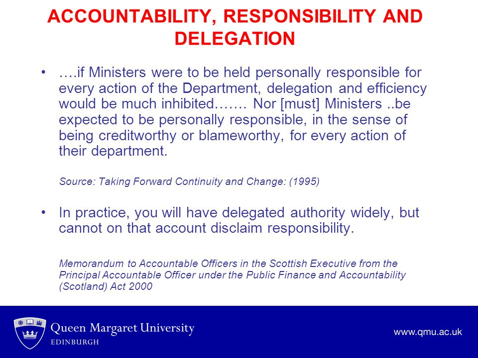 ACCOUNTABILITY, RESPONSIBILITY AND DELEGATION ….if Ministers were to be held personally responsible for every action of the Department, delegation and