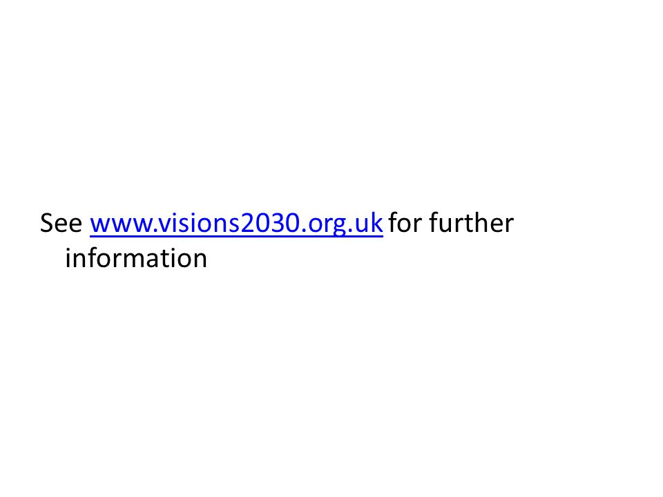 See www.visions2030.org.uk for further informationwww.visions2030.org.uk
