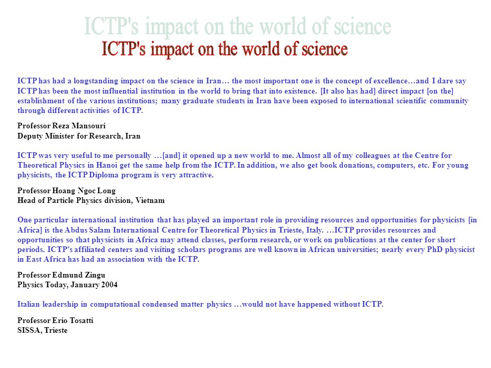 ICTP has had a longstanding impact on the science in Iran… the most important one is the concept of excellence…and I dare say ICTP has been the most influential institution in the world to bring that into existence.