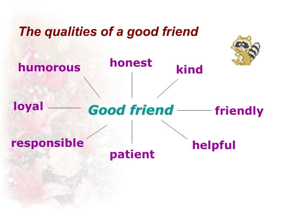 brave funny beautiful strong rich Make a list of the qualities a good friend should be…...