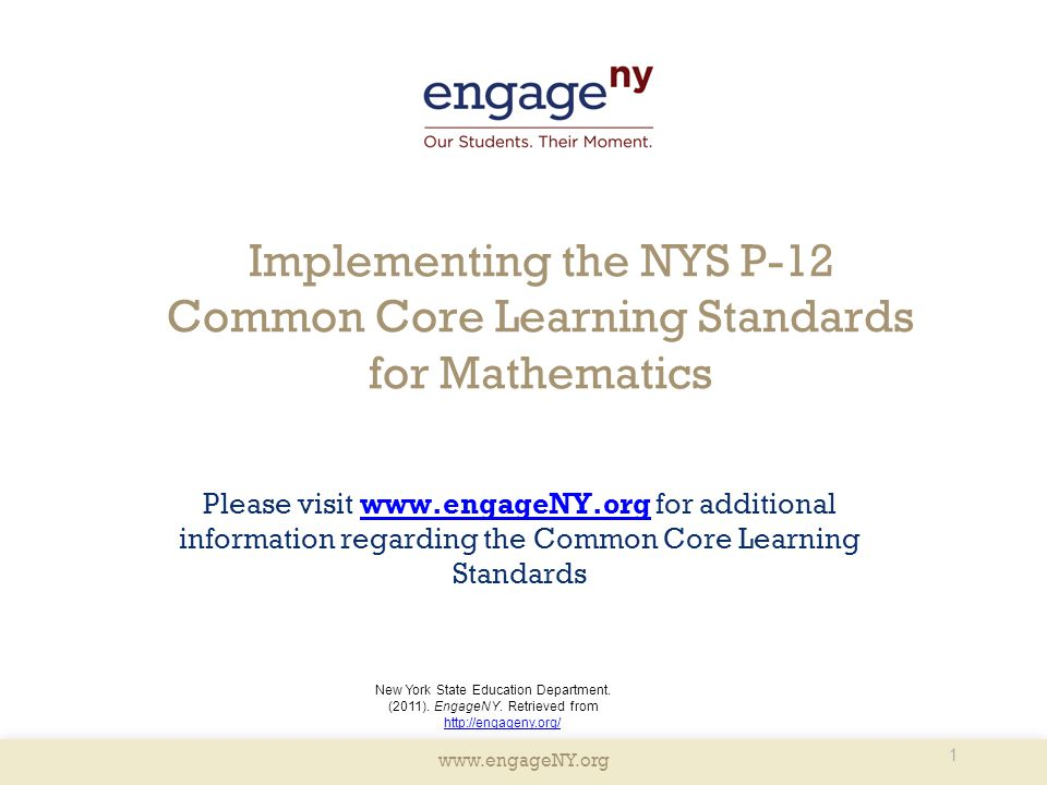 www.engageNY.org Implementing the NYS P-12 Common Core Learning Standards for Mathematics Please visit www.engageNY.org for additional information reg