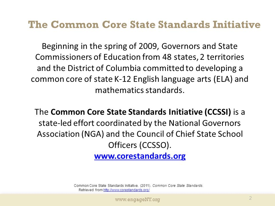 www.engageNY.org The Common Core State Standards Initiative 2 Beginning in the spring of 2009, Governors and State Commissioners of Education from 48