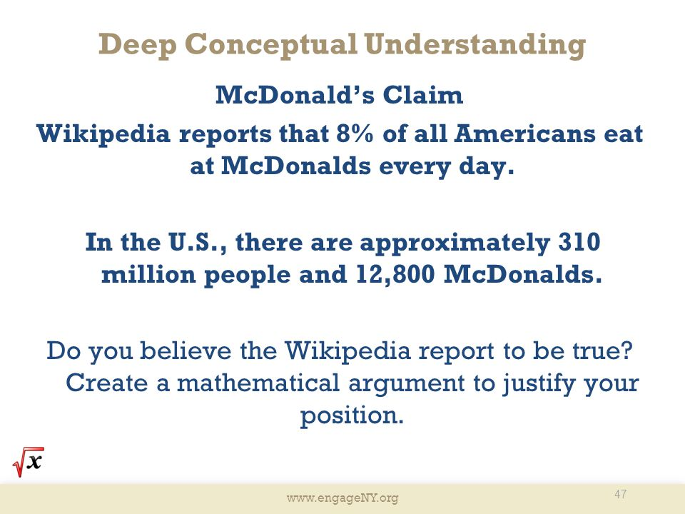 www.engageNY.org Deep Conceptual Understanding McDonald's Claim Wikipedia reports that 8% of all Americans eat at McDonalds every day. In the U.S., th