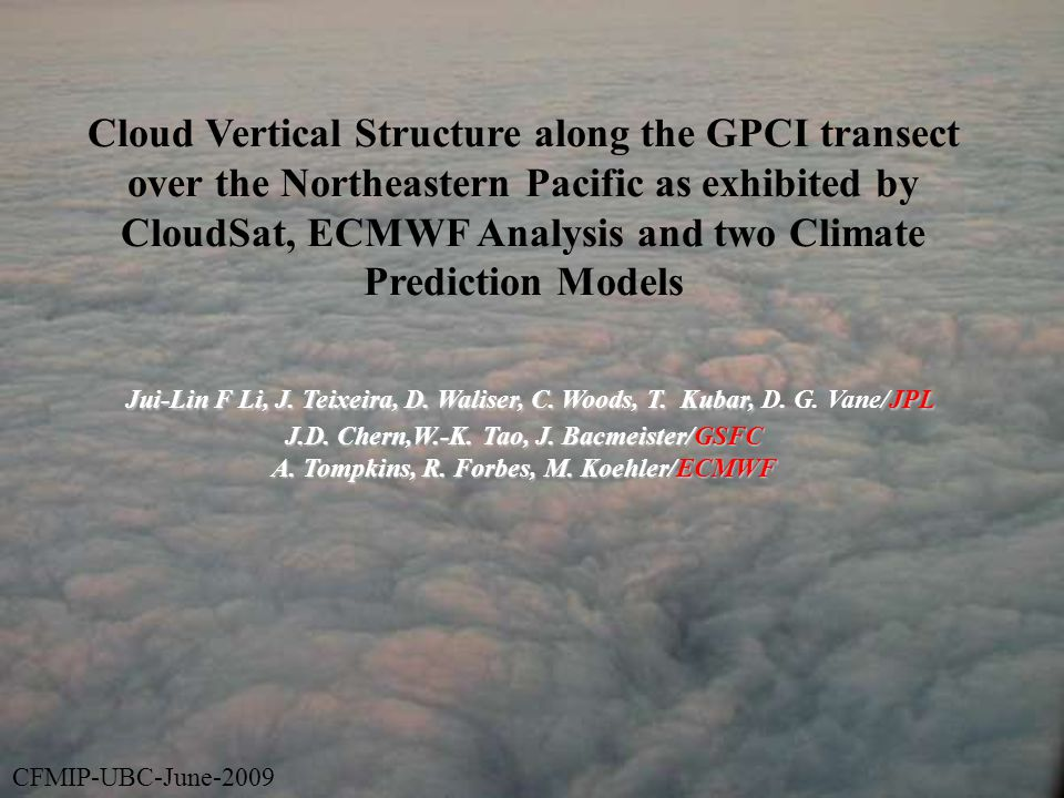 Cloud Vertical Structure along the GPCI transect over the Northeastern Pacific as exhibited by CloudSat, ECMWF Analysis and two Climate Prediction Models Jui-Lin F Li, J.