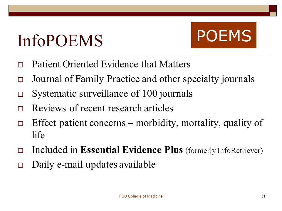 FSU College of Medicine31 InfoPOEMS  Patient Oriented Evidence that Matters  Journal of Family Practice and other specialty journals  Systematic su