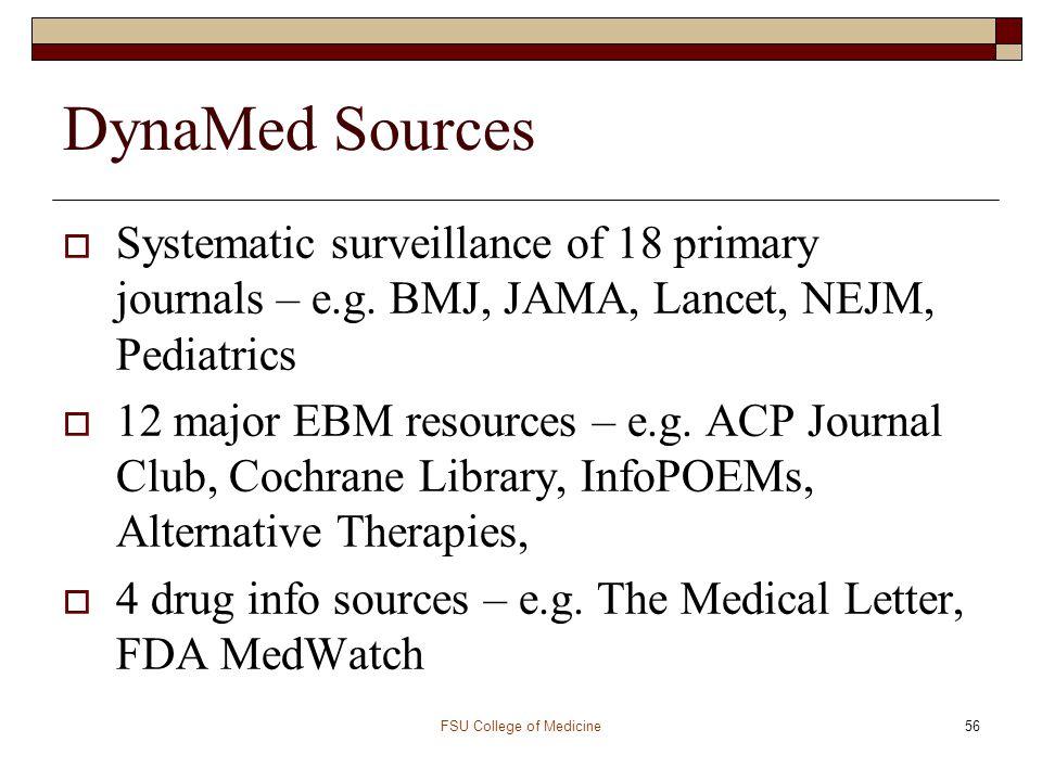 FSU College of Medicine56 DynaMed Sources  Systematic surveillance of 18 primary journals – e.g. BMJ, JAMA, Lancet, NEJM, Pediatrics  12 major EBM r