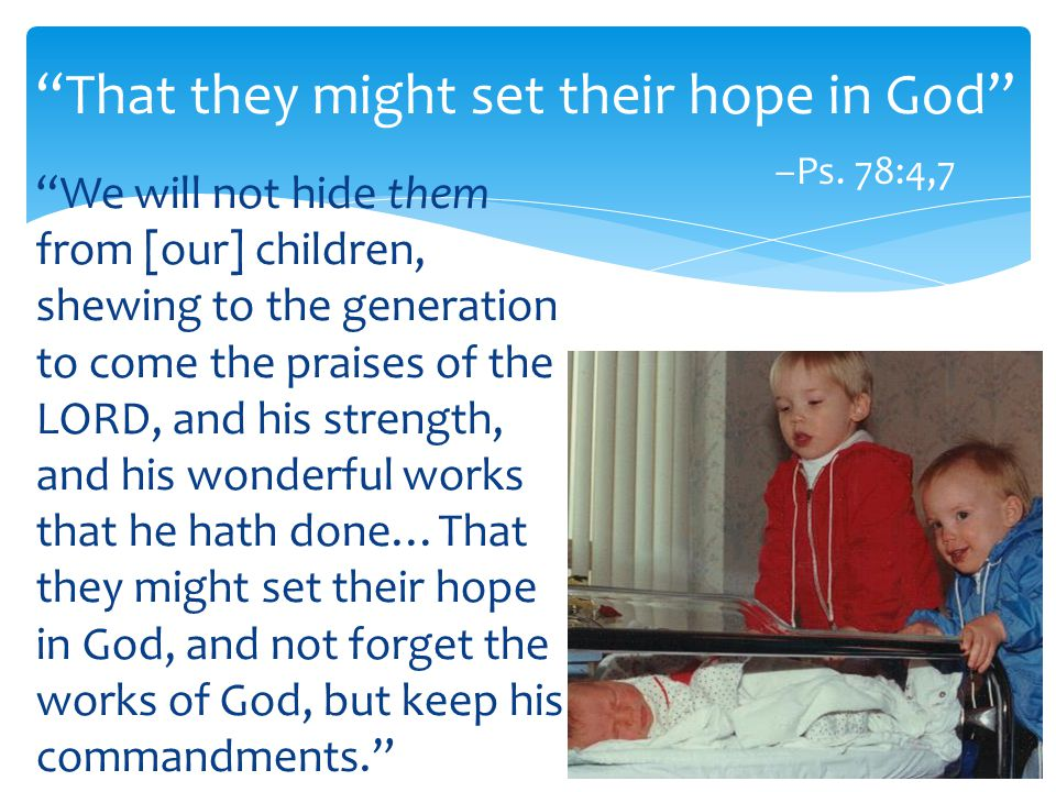 That they might set their hope in God –Ps.