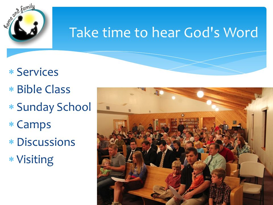  Services  Bible Class  Sunday School  Camps  Discussions  Visiting Take time to hear God s Word