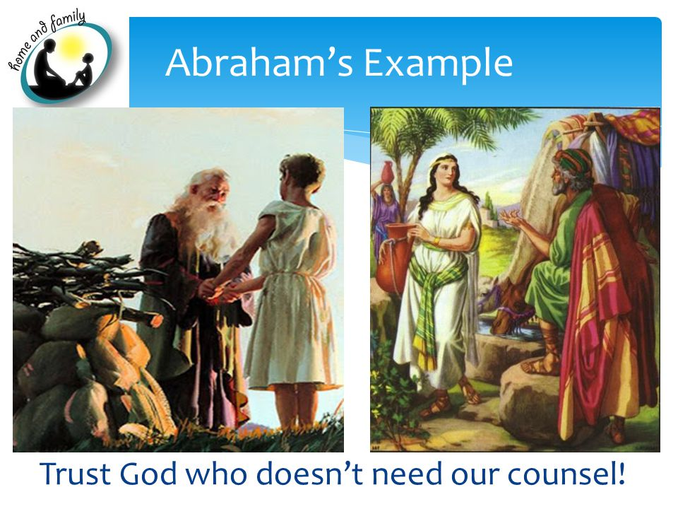 Trust God who doesn't need our counsel! Abraham's Example