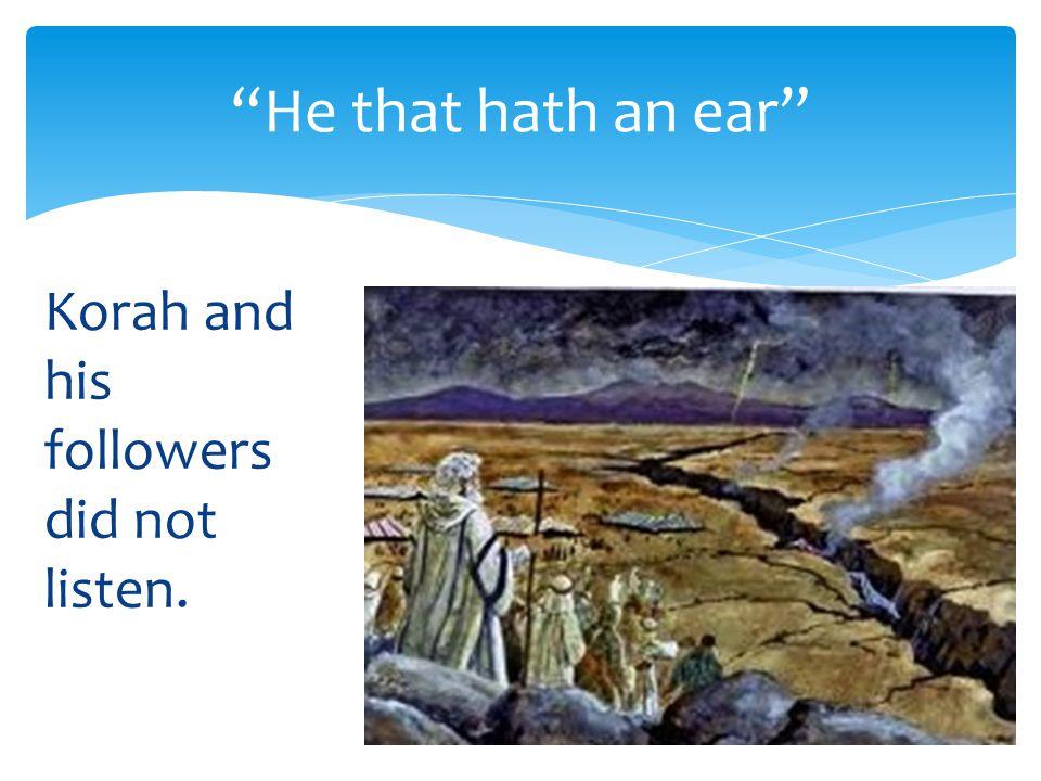 "Korah and his followers did not listen. ""He that hath an ear"""
