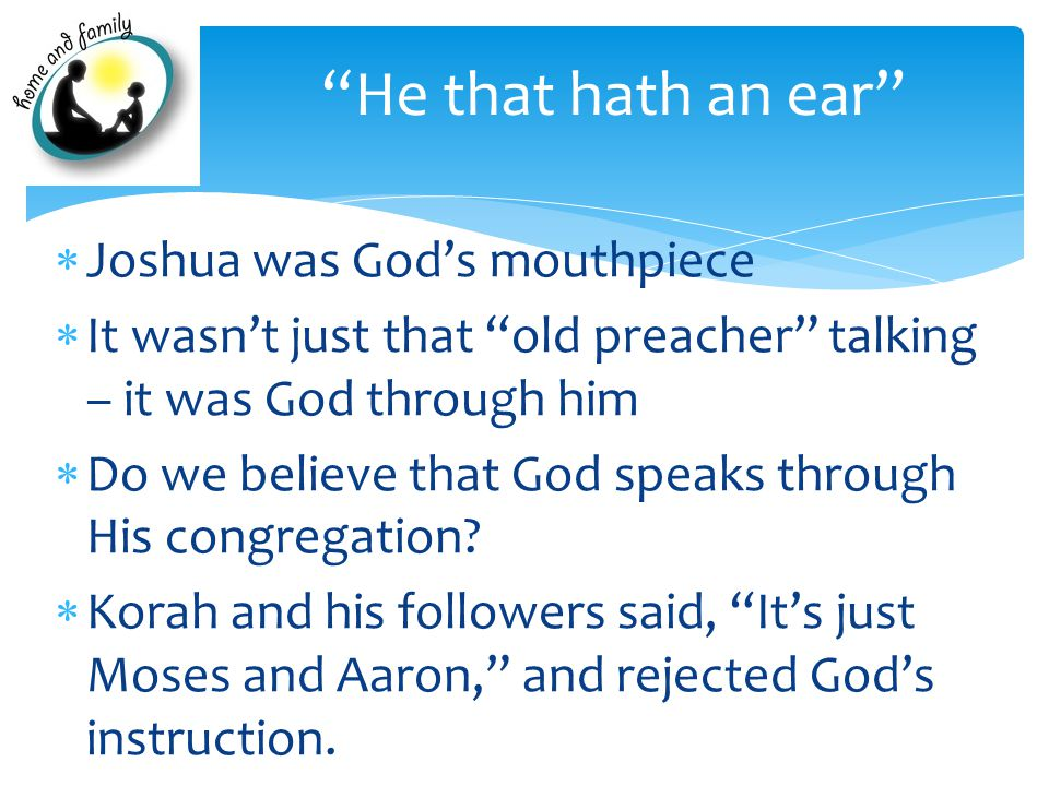  Joshua was God's mouthpiece  It wasn't just that old preacher talking – it was God through him  Do we believe that God speaks through His congregation.