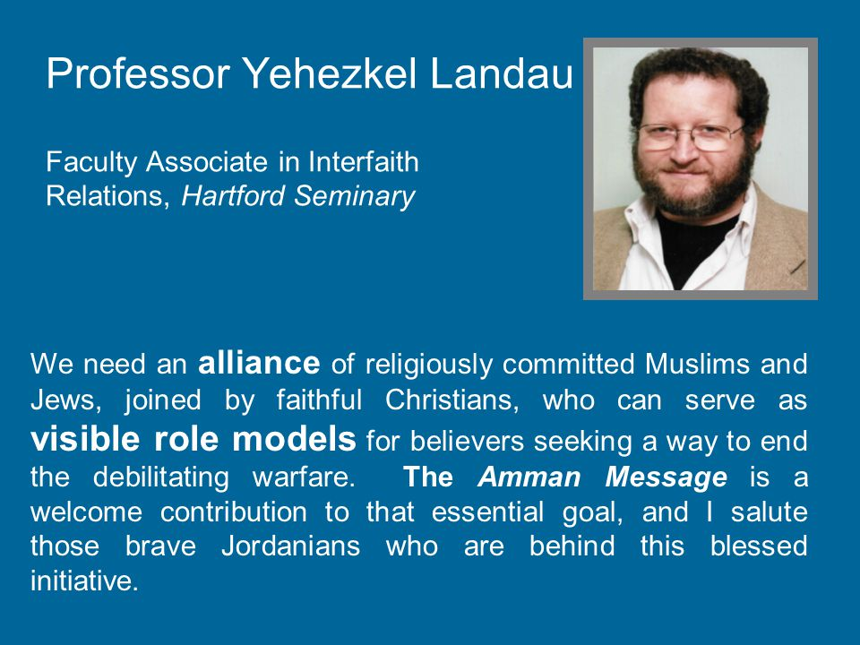 Professor Yehezkel Landau Faculty Associate in Interfaith Relations, Hartford Seminary We need an alliance of religiously committed Muslims and Jews, joined by faithful Christians, who can serve as visible role models for believers seeking a way to end the debilitating warfare.