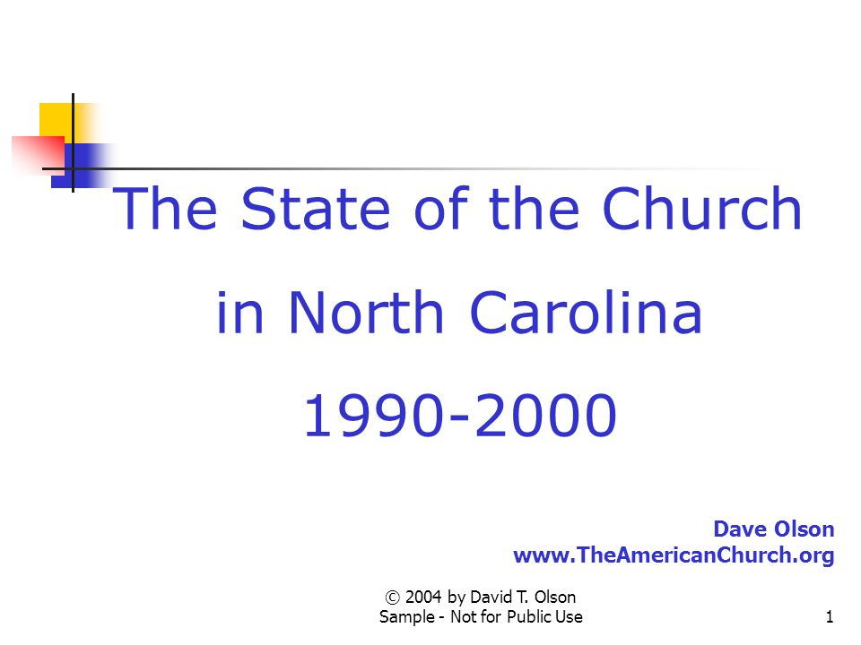 © 2004 by David T. Olson Sample - Not for Public Use1 The State of the Church in North Carolina 1990-2000 Dave Olson www.TheAmericanChurch.org