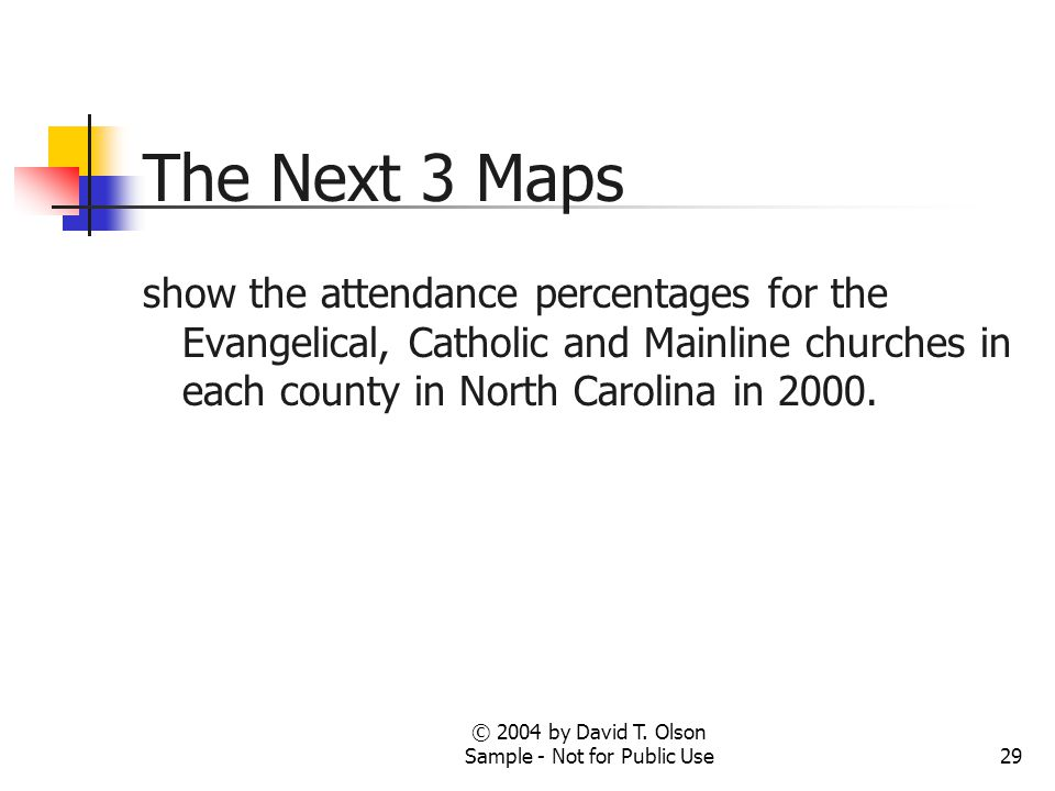 © 2004 by David T. Olson Sample - Not for Public Use29 The Next 3 Maps show the attendance percentages for the Evangelical, Catholic and Mainline chur
