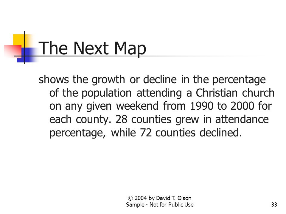 © 2004 by David T. Olson Sample - Not for Public Use33 The Next Map shows the growth or decline in the percentage of the population attending a Christ