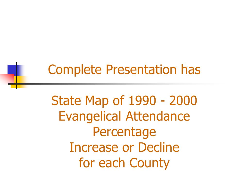 Complete Presentation has State Map of 1990 - 2000 Evangelical Attendance Percentage Increase or Decline for each County