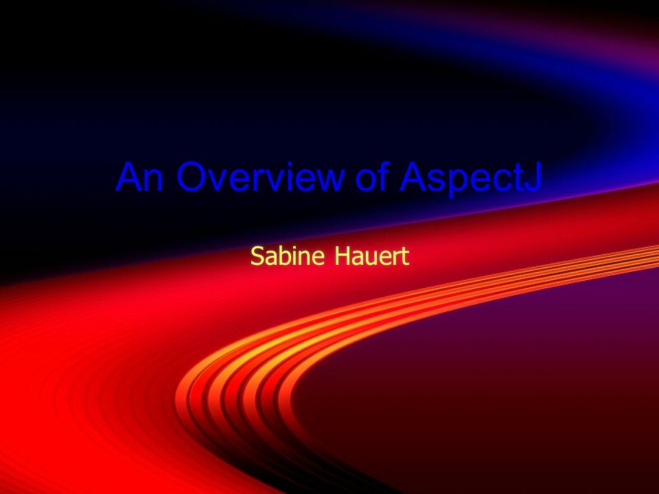 An Overview of AspectJ Sabine Hauert