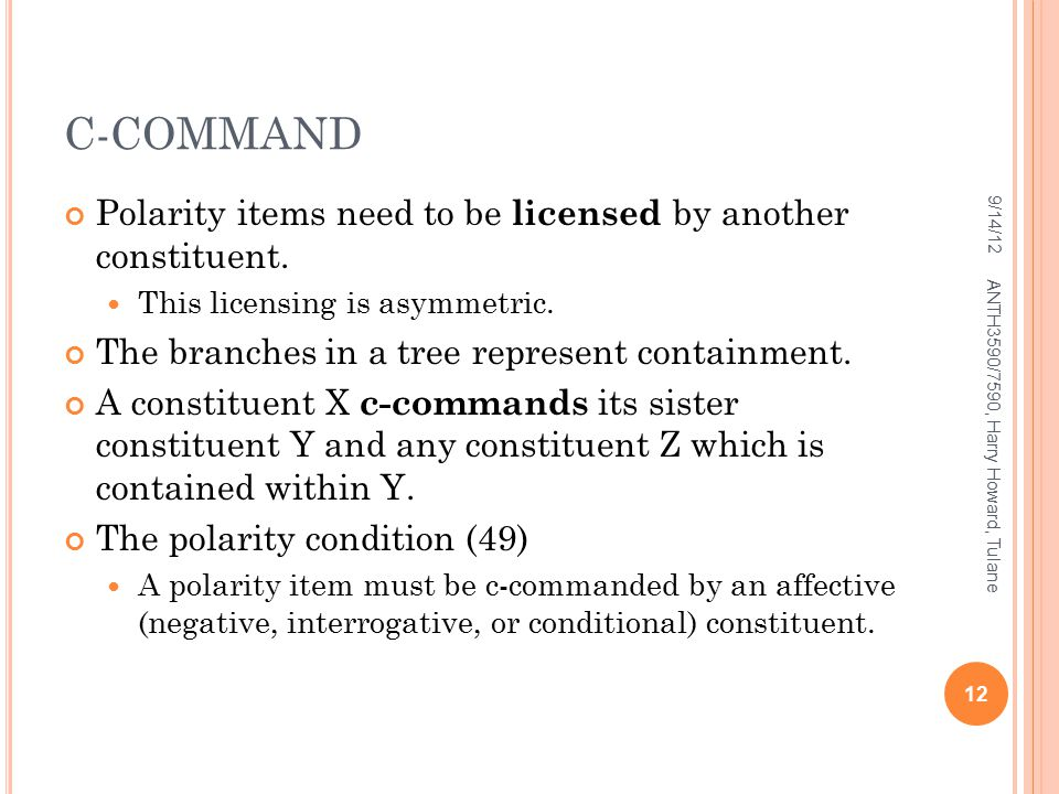 C-COMMAND Polarity items need to be licensed by another constituent.