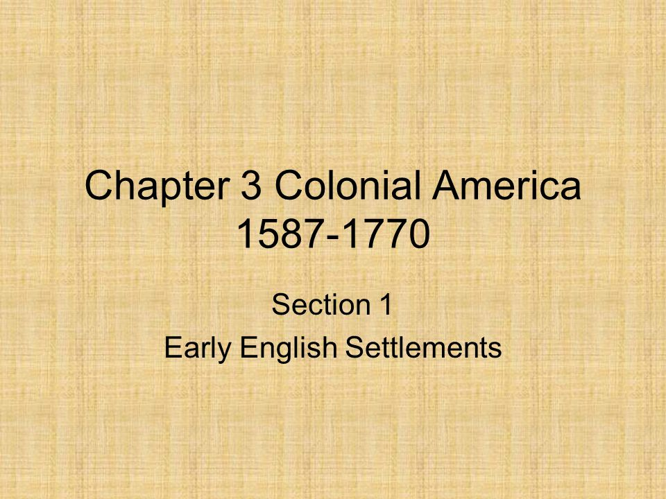 Chapter 3 Colonial America 1587-1770 Section 1 Early English Settlements