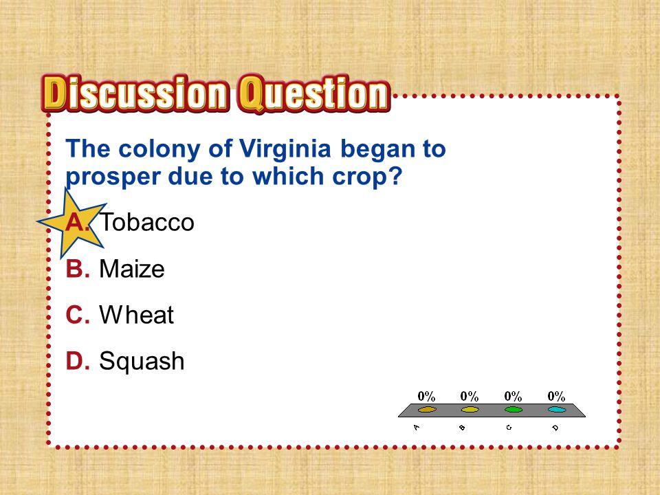 A.A B.B C.C D.D Section 1Section 1 The colony of Virginia began to prosper due to which crop.