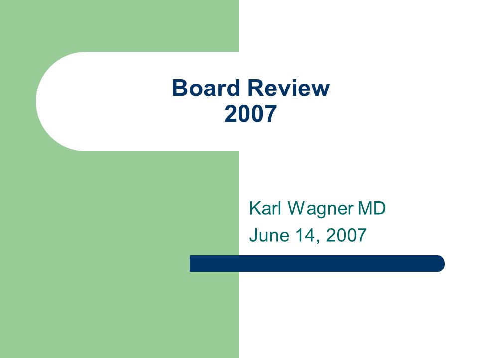 Board Review 2007 Karl Wagner MD June 14, 2007