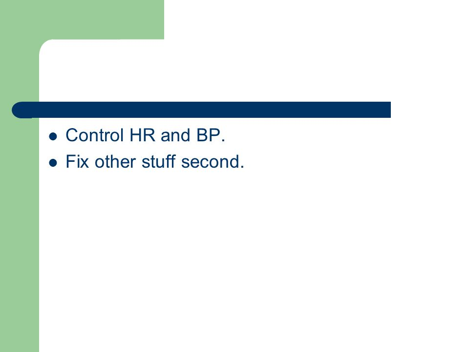 Control HR and BP. Fix other stuff second.
