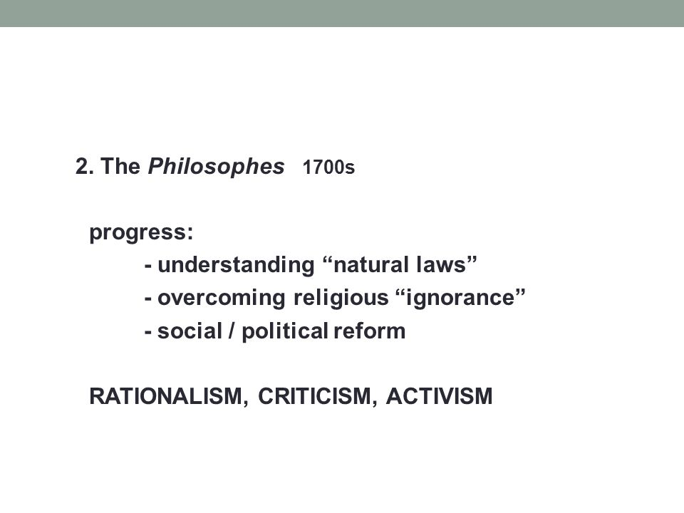 """2. The Philosophes 1700s progress: - understanding """"natural laws"""" - overcoming religious """"ignorance"""" - social / political reform RATIONALISM, CRITICIS"""