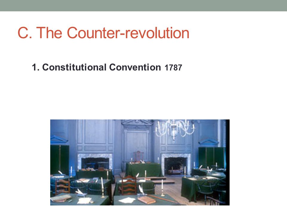 C. The Counter-revolution 1. Constitutional Convention 1787
