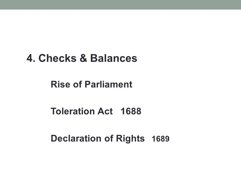 4. Checks & Balances Rise of Parliament Toleration Act 1688 Declaration of Rights 1689