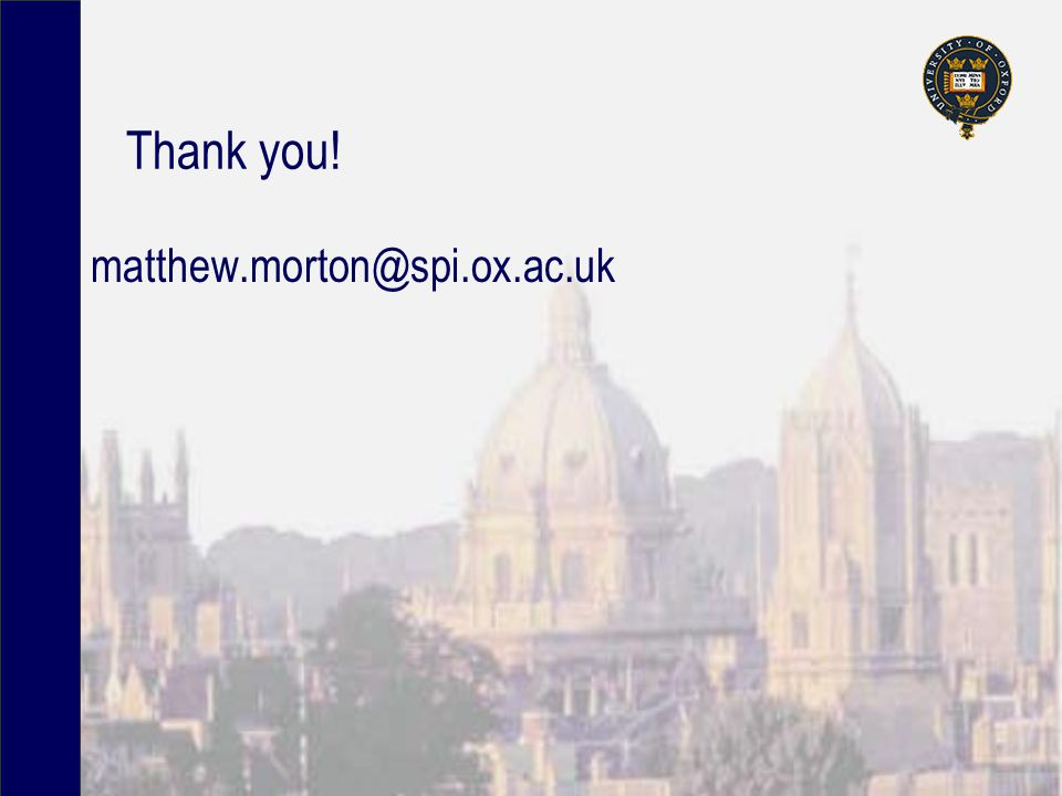 Thank you! matthew.morton@spi.ox.ac.uk