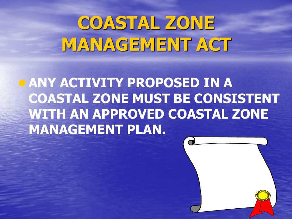 2 Coastal Zones Designated by CZM State Agency Applies to: ▪ ▪ New construction ▪ ▪ Conversion of land use ▪ ▪ Major Rehabilitation ▪ ▪ Acquisition of undeveloped land