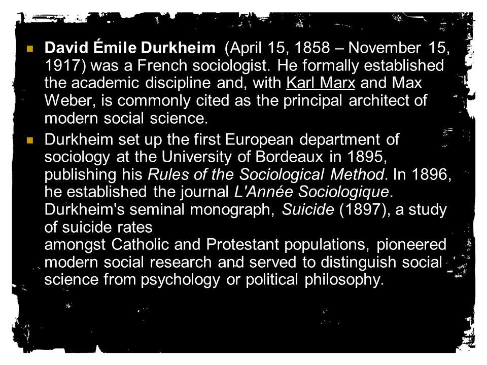 David Émile Durkheim (April 15, 1858 – November 15, 1917) was a French sociologist.