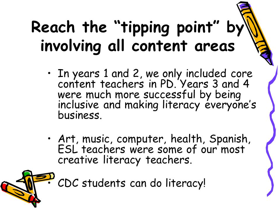 Reach the tipping point by involving all content areas In years 1 and 2, we only included core content teachers in PD.