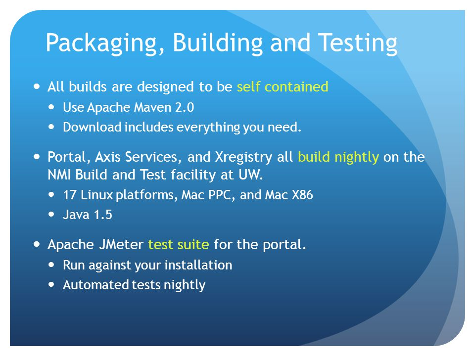 Packaging, Building and Testing All builds are designed to be self contained Use Apache Maven 2.0 Download includes everything you need.