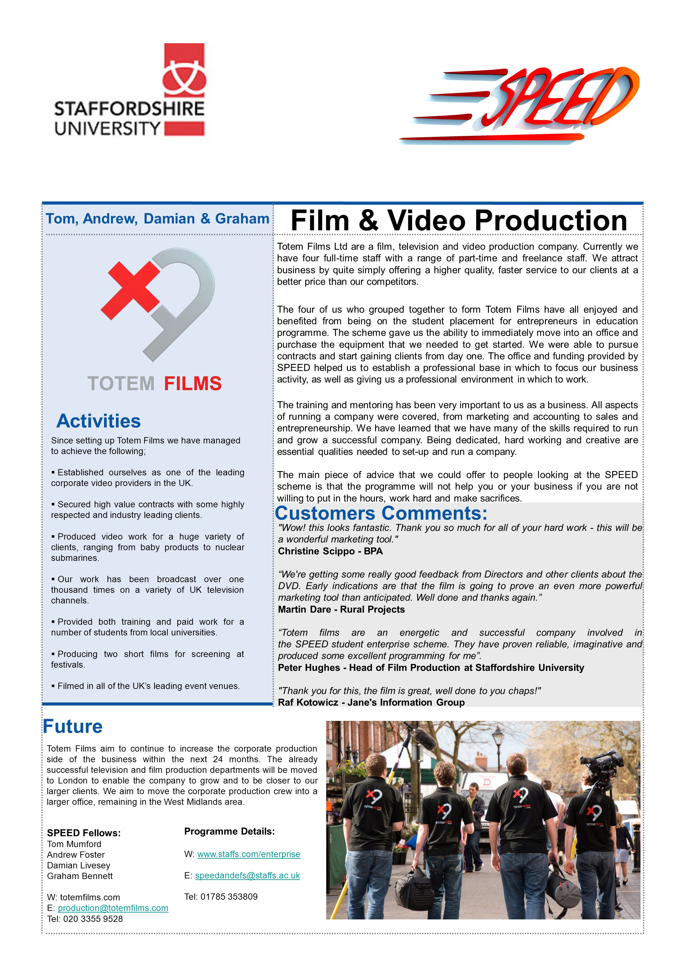 Activities Future Since setting up Totem Films we have managed to achieve the following;  Established ourselves as one of the leading corporate video providers in the UK.