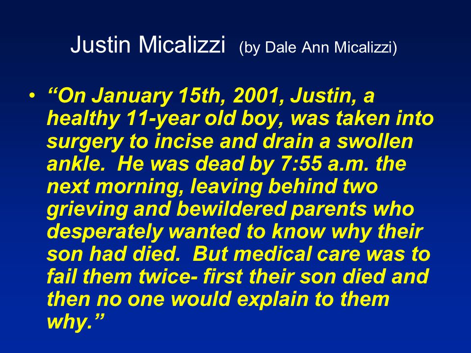 Justin Micalizzi (by Dale Ann Micalizzi) On January 15th, 2001, Justin, a healthy 11-year old boy, was taken into surgery to incise and drain a swollen ankle.