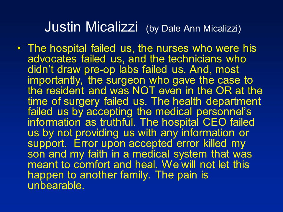 Justin Micalizzi (by Dale Ann Micalizzi) The hospital failed us, the nurses who were his advocates failed us, and the technicians who didn't draw pre-