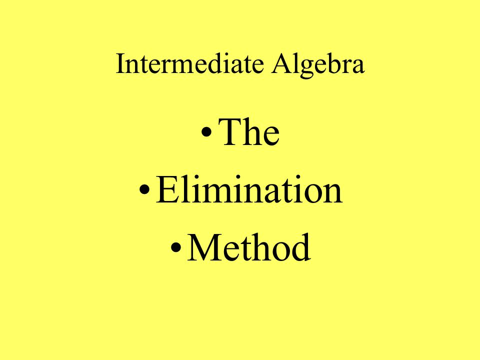Intermediate Algebra The Elimination Method