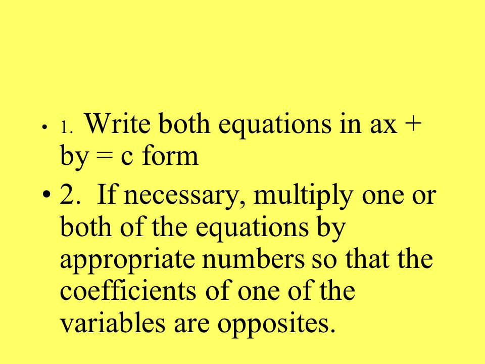 1. Write both equations in ax + by = c form 2.